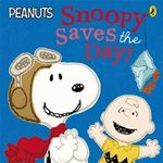 Peanuts - Snoopy Saves the Day! : Peanuts - Charles M. Schulz