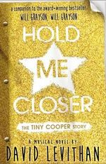 Hold Me Closer : The Tiny Cooper Story - David Levithan