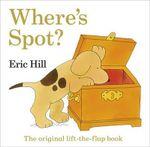 Where's Spot? The Original Lift-the-Flap Book - Eric Hill