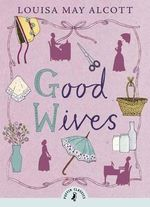 Good Wives : Puffin Classics   - Louisa May Alcott