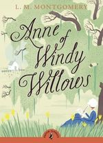 Anne of Windy Willows : Puffin Classics - L Montgomery