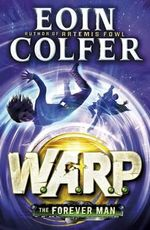 The Forever Man : WARP Series : Book 3 - Eoin Colfer