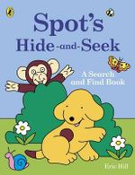 Spot's Hide-and-Seek : A Search and Find Book - Eric Hill