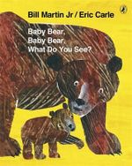 Baby Bear, Baby Bear, What Do You See? - Eric Carle