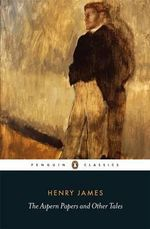 The Aspern Papers and Other Tales : Penguin Classics - Henry James