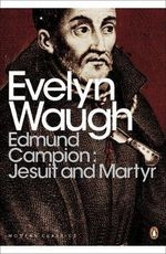 Edmund Campion : Jesuit and Martyr - Evelyn Waugh