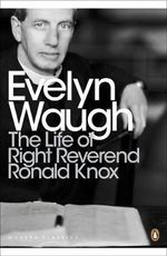The Life of Right Reverend Ronald Knox - Evelyn Waugh