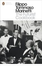 The Futurist Cookbook : Penguin Classics - Filippo Tommaso Marinetti