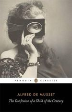 The Confession of a Child of the Century : Penguin Classics - Alfred de Musset