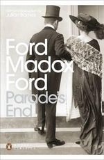 Parade's End : Some Do Not...; No More Parades; A Man Could Stand Up -; The Last Post - Ford Madox Ford