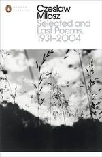 Selected and Last Poems 1931-2004 - Czeslaw Milosz