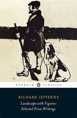 Landscape with Figures : Selected Prose Writings - Richard Jefferies