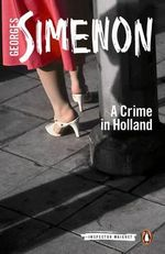 A Crime in Holland : Inspector Maigret Series : Book 7 - Georges Simenon