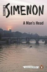 A Man's Head : Inspector Maigret  Series : Book 9 - Georges Simenon