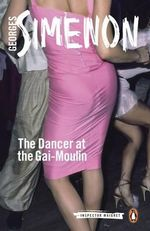 The Dancer at the Gai-Moulin : Inspector Maigret Series : Book 10 - Georges Simenon