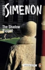 The Shadow Puppet : Inspector Maigret Series : Book 12 - Georges Simenon