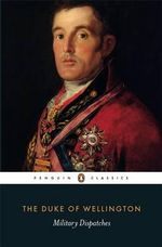 Military Dispatches - Arthur Wellesley,Duke of Wellington