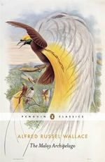 The Malay Archipelago - Wallace Alfred Russel