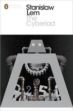 The Cyberiad : Fables for the Cybernetic Age - Stanislaw Lem
