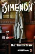 The Flemish House : Inspector Maigret Series : Number 14 - Georges Simenon