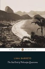 The Sad End of Policarpo Quaresma : Penguin Classics - Lima Barreto