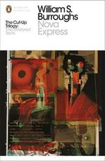 Nova Express : The Restored Text : Part 2 : Penguin Classics  - William S. Burroughs