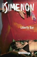Liberty Bar : Inspector Maigret Series : Book 17 - Georges Simenon