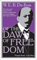 Of the Dawn of Freedom - W E B Du Bois