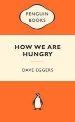 How We Are Hungry : Popular Penguins - Dave Eggers