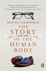 The Story of the Human Body : Evolution, Health and Disease - Daniel Lieberman