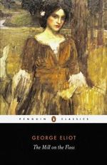 The Mill on the Floss  : Penguin Classics - George Eliot