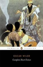 Complete Short Fiction : Penguin Classics - Oscar Wilde