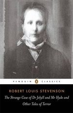 The Strange Case of Dr Jekyll & Mr Hyde & Other Tales of Terror : Penguin Classics - Robert Louis Stevenson