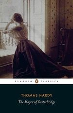 The Mayor of Casterbridge : Penguin Classics - Thomas Hardy