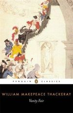 Vanity Fair : Penguin Classics - William Makepeace Thackeray