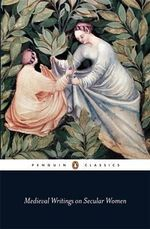 Medieval Writings on Secular Women : Penguin Classics pre- 1700 - Sinner Patrick & Van Houts Elisabeth