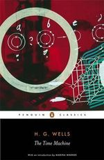 The Time Machine : Penguin Classics - H.G. Wells