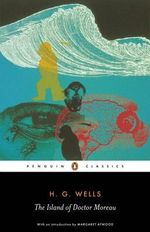 The Island of Doctor Moreau : Penguin Classics - H.G. Wells