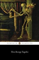 Three Revenge Tragedies : Penguin Classics - Cyril Tourneur