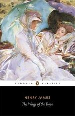 The Wings of the Dove : Penguin Classics - Henry James