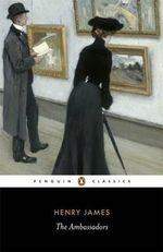 The Ambassadors  : Penguin Classics - Henry James