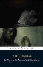The Nigger of the 'Narcissus' and Other Stories : Penguin Classics - Joseph Conrad