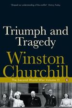 Triumph and Tragedy : The Second World War Volume 6 - Winston Churchill