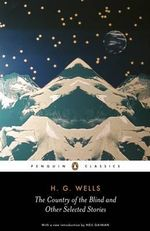 The Country of the Blind and Other Selected Stories  : Penguin Classics - H.G. Wells