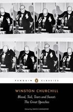 Blood, Toil, Tears and Sweat : The Great Speeches - Winston Churchill