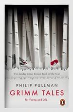 Grimm Tales : For Young and Old - Philip Pullman