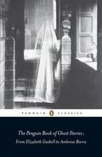 The Penguin Book of Ghost Stories : From Elizabeth Gaskell to Ambrose Bierce - Michael Newton
