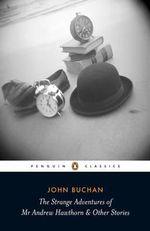 The Strange Adventures of Mr Andrew Hawthorn & Other Stories : Penguin Classics - John Buchan