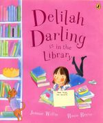 Delilah Darling is in the Library - Jeanne Willis