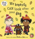 We Honestly Can Look After Your Dog : Charlie and Lola Series - Lauren Child